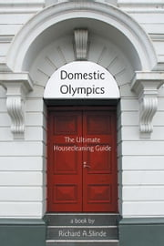 Domestic Olympics - The Ultimate Housecleaning Guide ebook by Richard A.Slinde