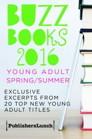 Buzz Books 2016: Young Adult Spring/Summer - Exclusive Excerpts from 20 Top New Titles ebook by Publishers Lunch