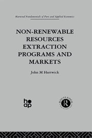 Non-Renewable Resources Extraction Programs and Markets ebook by J. Hartwick