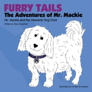 Furry Tails: The Adventures of Mr. Mackie - Mr. Mackie and the Heavenly Dog Choir ebook by Staci Capehart