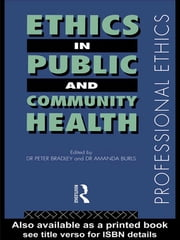 Ethics in Public and Community Health ebook by Peter Bradley,Peter M Bradley,Amanda Burls