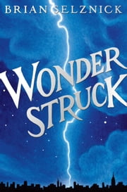 Wonderstruck ebook by Brian Selznick,Brian Selznick