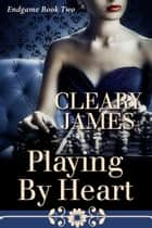 Playing By Heart - Endgame, #2 ebook by Cleary James