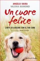 Un cuore felice eBook by Angelo Vaira, Valeria Raimondi