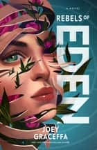 Rebels of Eden - A Novel ebook by Joey Graceffa