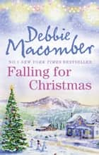 Falling for Christmas: A Cedar Cove Christmas / Call Me Mrs. Miracle ebook by Debbie Macomber