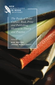 The Perils of Print Culture: Book, Print and Publishing History in Theory and Practice ebook by E. Patten,J. McElligott