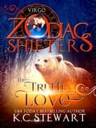 The Truth in Love: A Zodiac Shifters Paranormal Romance, Virgo - Zodiac Shifters, #1 ebook by K.C. Stewart