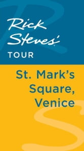 Rick Steves' Tour: St. Mark's Square, Venice ebook by Rick Steves,Gene Openshaw