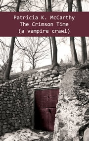 The Crimson Time (A Vampire Crawl) ebook by Patricia K McCarthy