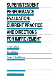 Superintendent Performance Evaluation: Current Practice and Directions for Improvement ebook by I. Carl Candoli,Karen Cullen,D.L. Stufflebeam
