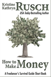 How to Make Money: A Freelancer's Survival Guide Short Book ebook by Kristine Kathryn Rusch
