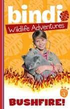 Bindi Wildlife Adventures 3: Bushfire eBook by Bindi Irwin, Jess Black