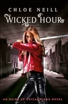 Wicked Hour - An Heirs of Chicagoland Novel ebook by Chloe Neill