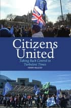 Citizens United - Taking Back Control in Turbulent Times ebook by Henry McLeish
