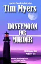 Honeymoon For Murder - Lighthouse Inn Mystery #8 ebook by Tim Myers