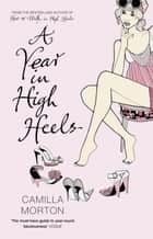A Year in High Heels ebook by Camilla Morton