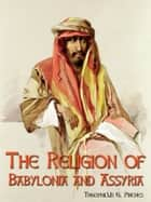 The Religion Of Babylonia And Assyria ebook by Theophilus G. Pinches
