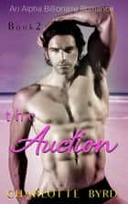 The Auction - The Auction, #2 ebook by Charlotte Byrd