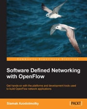 Software Defined Networking with OpenFlow ebook by Siamak Azodolmolky