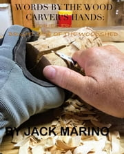 Words By The Wood Carver's Hands: Stories From The Brighter Side of The Woodshed ebook by Jack Marino