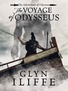 The Voyage of Odysseus ebook by Glyn Iliffe