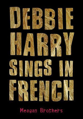 Debbie Harry Sings in French ebook by Meagan Brothers