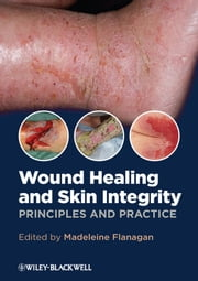 Wound Healing and Skin Integrity - Principles and Practice ebook by Madeleine Flanagan