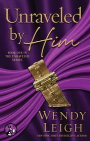 Unraveled by Him ebook by Wendy Leigh
