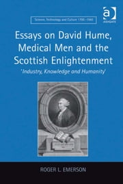 Essays on David Hume, Medical Men and the Scottish Enlightenment - 'Industry, Knowledge and Humanity' ebook by Professor Roger L Emerson,Dr Ernst Hamm,Dr Robert M Brain
