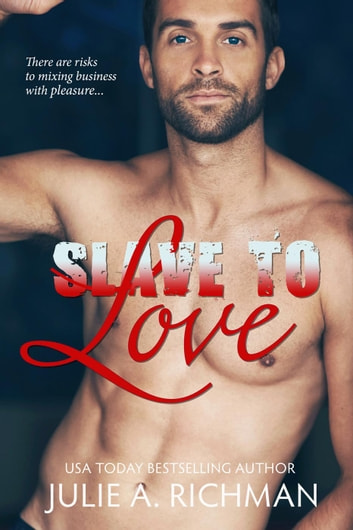Slave to Love ebook by Julie A. Richman