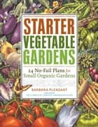 Starter Vegetable Gardens ebook by Barbara Pleasant