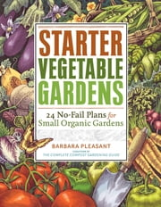 Starter Vegetable Gardens - 24 No-Fail Plans for Small Organic Gardens ebook by Kobo.Web.Store.Products.Fields.ContributorFieldViewModel