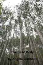 The Dead Body ebook by Angela Godbout