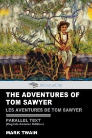 The Adventures of Tom Sawyer Parallel Text (English-Catalan) Edition: Les Aventures de Tom Sawyer ebook by Mark Twain,Josep Carner