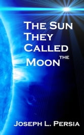 The Sun They Called the Moon ebook by Joseph Persia