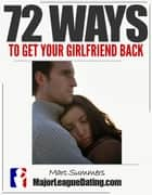 72 Ways to Get Your Girlfriend Back ebook by Marc Summers