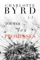 Toutes Les Promesses ebook by Charlotte Byrd