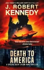 Death to America - A Special Agent Dylan Kane Thriller, Book #4 ebook by