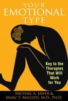Your Emotional Type: Key to the Therapies That Will Work for You ebook by Michael A. Jawer,Marc S. Micozzi, M.D., Ph.D.