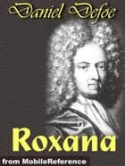 Roxana: The Fortunate Mistress (Mobi Classics) ebook by Daniel Defoe