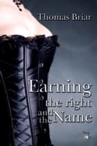 Earning the Right and The Name ebook by Thomas Briar
