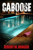 Caboose ebook door Jeremy M. Donger