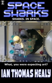 Space Sharks ebook by Ian Thomas Healy