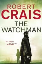 The Watchman ebook by Robert Crais