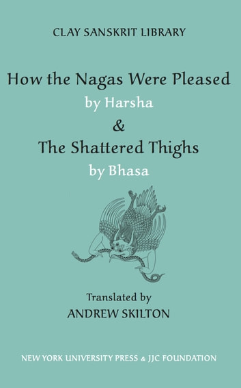 How the Nagas Were Pleased by Harsha & The Shattered Thighs by Bhasa eBook by