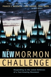 The New Mormon Challenge - Responding to the Latest Defenses of a Fast-Growing Movement ebook by Richard J. Mouw,Francis J. Beckwith,Carl Mosser,Paul Owen