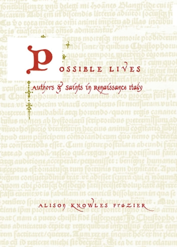 Possible Lives - Authors and Saints in Renaissance Italy ebook by Alison Knowles Frazier