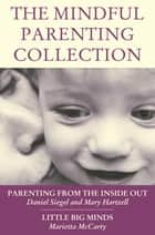 The Mindful Parenting Collection ebook by Daniel J. Siegel, MD, Marietta McCarty