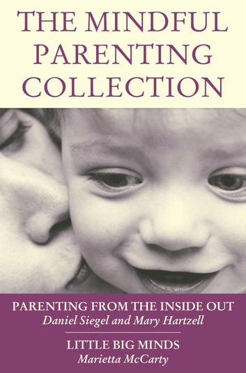 The Mindful Parenting Collection ebook by Daniel J. Siegel, MD,Marietta McCarty